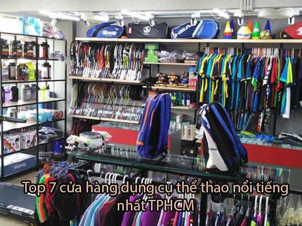 Top 7 cửa hàng dụng cụ thể thao nổi tiếng nhất TPHCM