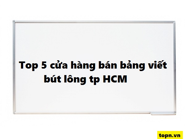 Top 5 cửa hàng bán bảng viết bút lông uy tín nhất TP Hồ Chí Minh