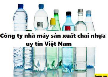 Top 4 công ty nhà máy sản xuất chai nhựa uy tín ở Việt Nam