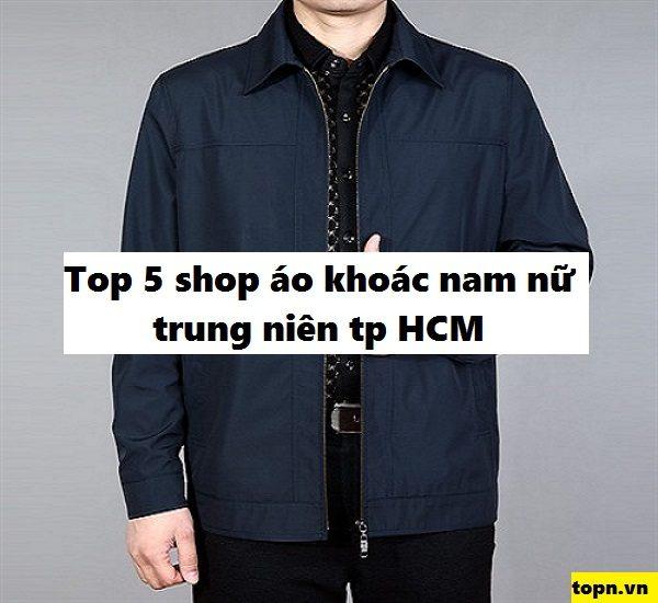 Top 5 shop áo khoác nam nữ trung niên đẹp uy tín ở TPHCM