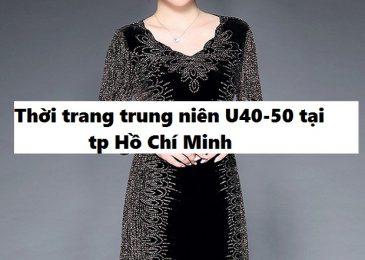 Top 7 shop thời trang nữ trung niên tuổi 30 40, 50 đẹp nhất tại tphcm