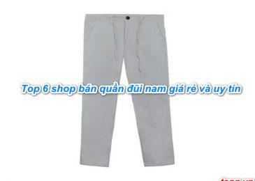 Top 6 Shop bán quần đũi nam giá rẻ Đẹp Uy Tín Nhất